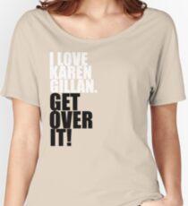I love Karen Gillan. Get over it! Women's Relaxed Fit T-Shirt