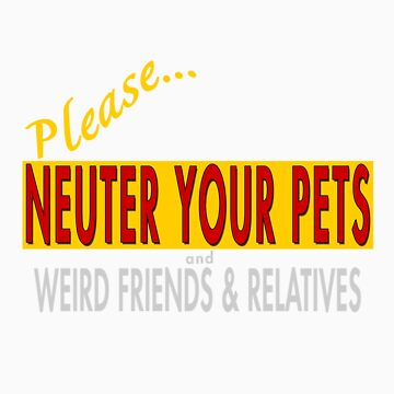 Please, Neuter Your Pets...And... by ZsTees