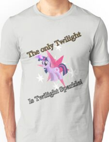 Twilight sparkle is the only Twilight! Unisex T-Shirt