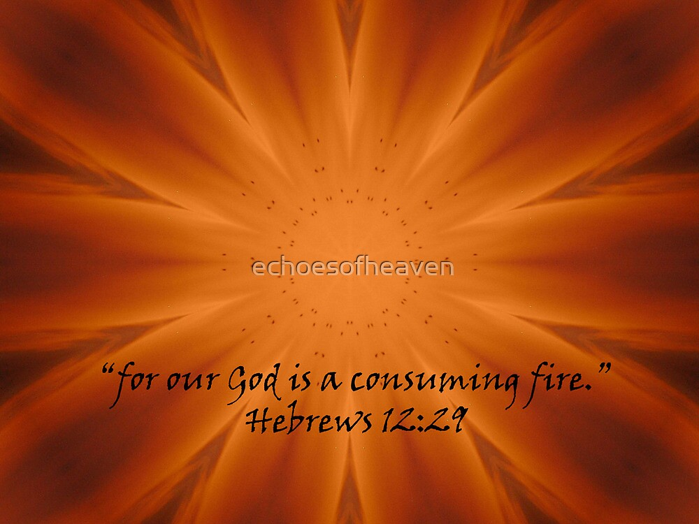 """Hebrews 12:29""  by Carter L. Shepard by echoesofheaven"