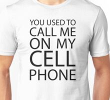 You Used to Call Me On My Cell Phone Unisex T-Shirt