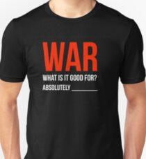 """""""War, What is it good for?"""" Unisex T-Shirt"""