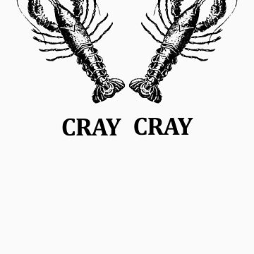Cray Cray Shirt by sltPoison