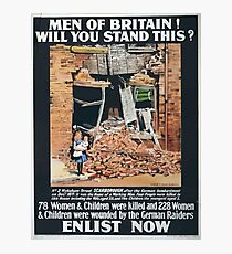 Men of Britain! Will you stand this78 women children were killed and 228 women children were wounded by the German raiders Enlist now 803 Photographic Print