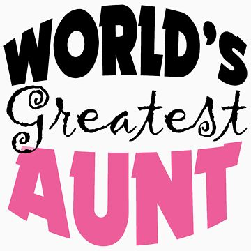 Worlds Greatest Aunt by cowpie