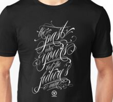 The past was yours but the future's mine Unisex T-Shirt