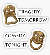 Tragedy Tomorrow, Comedy Tonight!  Sticker