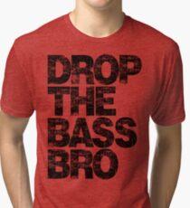 DROP THE BASS BRO Tri-blend T-Shirt
