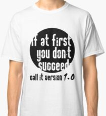 If at first you don't succeed; call it version 1.0  Classic T-Shirt