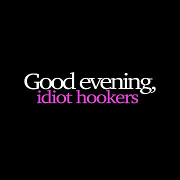 Good evening idiot hookers by theZdesign