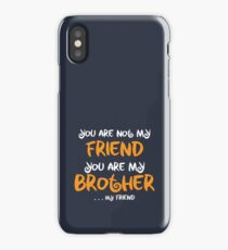 You are my brother, my friend iPhone Case/Skin