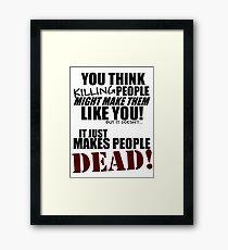 Killing people makes them dead! (black) Framed Print