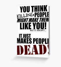 Killing people makes them dead! (black) Greeting Card
