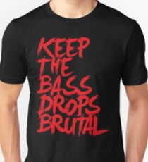 KEEP THE BASS DROPS BRUTAL Unisex T-Shirt