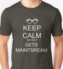 KEEP CALM BEFORE IT GETS MAINSTREAM Unisex T-Shirt