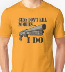Guns don't kill zombies, I do. Unisex T-Shirt