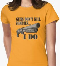 Guns don't kill zombies, I do. Womens Fitted T-Shirt