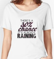There's a 30% chance it's already raining Women's Relaxed Fit T-Shirt