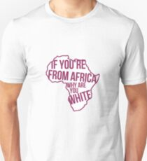 Oh my god Karen, you can't just ask people why they're white! Unisex T-Shirt