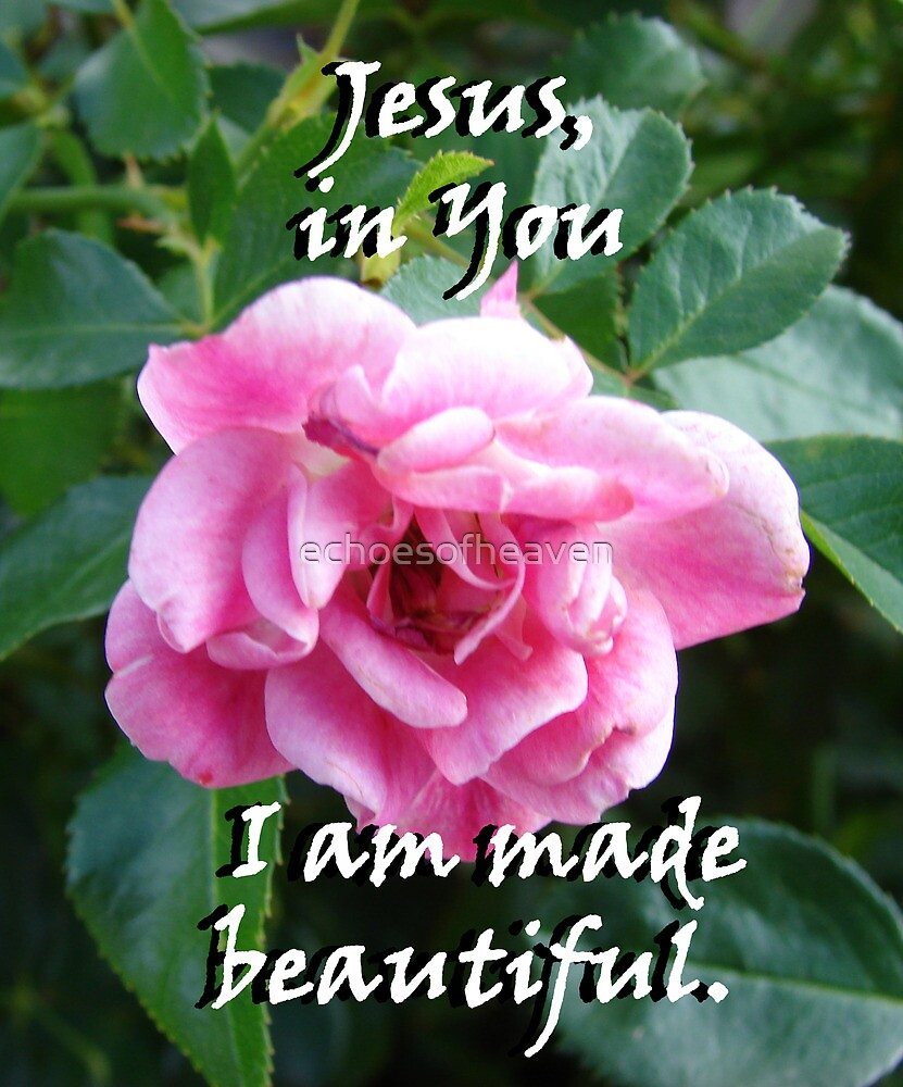"""Jesus, in You I am made beautiful"" by Carter L. Shepard by echoesofheaven"