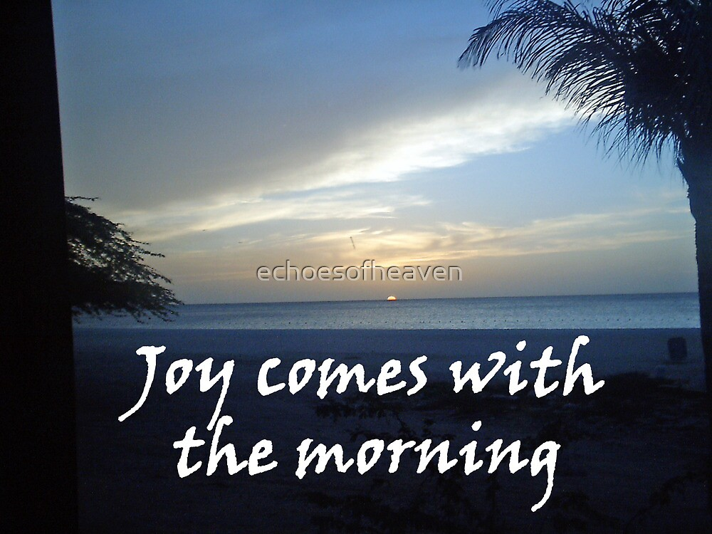 """""""Joy comes with the morning"""" by Carter L. Shepard by echoesofheaven"""