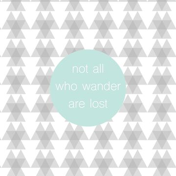 Not All Who Wander Are Lost by runninragged
