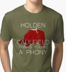 Holden Caulfield Thinks You're a Phony Tri-blend T-Shirt