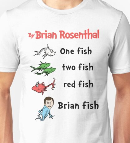 One fish, two fish, red fish, Brian fish Unisex T-Shirt
