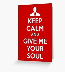 Keep Calm and Give me your soul Greeting Card