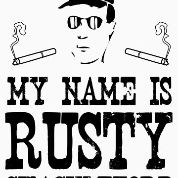 My Name is Rusty....Rusty Shackleford by rileyrichter