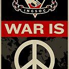War Is Peace 1984 IGSOC Party Propaganda Poster by LibertyManiacs