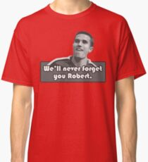 We'll Never Forget You Robert Classic T-Shirt