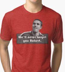 We'll Never Forget You Robert Tri-blend T-Shirt