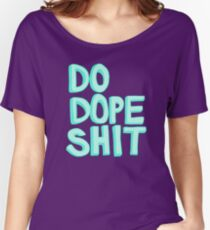 Do Dope Shit Kanye Inspiration Typography  Women's Relaxed Fit T-Shirt