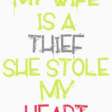 My Wife Is A Thief She Stole My Heart by CreativoDesign