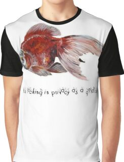 As Lacking In Privacy As A Goldfish Graphic T-Shirt