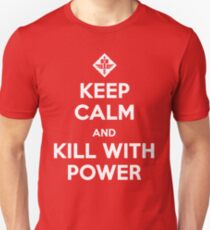 Keep Calm and Kill With Power Unisex T-Shirt
