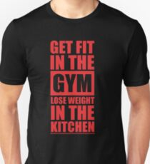 Get Fit in the Gym Lose Weight in the Kitchen - Inspirational Gym Quote T-Shirt