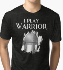 I Play Warrior Tri-blend T-Shirt