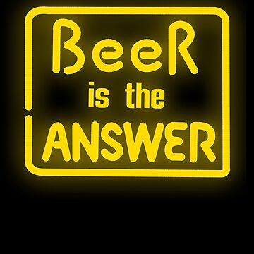 Beer is the answer by GuitarManArts