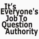 It's everyone's job to question authority by IanByfordArt
