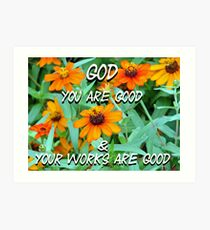 """""""God You are good & Your works are good"""" by Carter L. Shepard Art Print"""