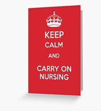 Keep Calm and carry on Nursing Greeting Card