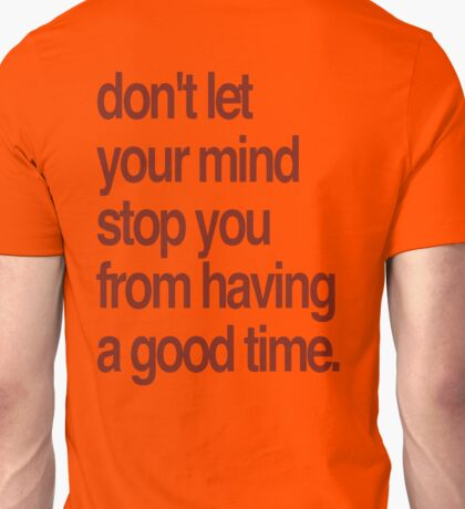 Don't Let Your Mind Stop You From Having a Good Time T-Shirt