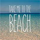 Take Me to the Beach Ocean Summer Blue Sky Sand by Beverly Claire Kaiya