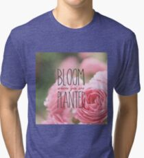 Bloom Where You Are Planted Pink Roses 2 Tri-blend T-Shirt