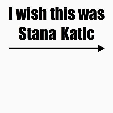 'I wish this was Stana Katic →' BLACK by cargarpe