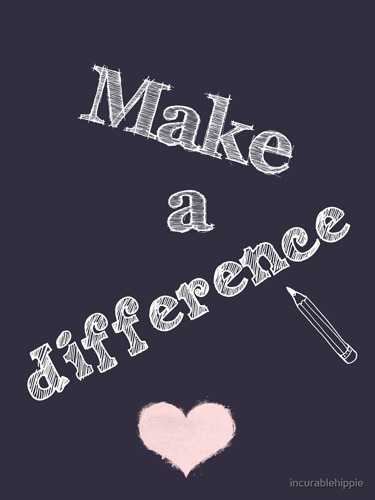 Make a Difference with Pencil and Heart by incurablehippie