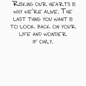 """Mike Royce's letter: """"Risking our hearts is why we're alive. The last thing you want is to look back on your life and wonder if only."""" by cargarpe"""