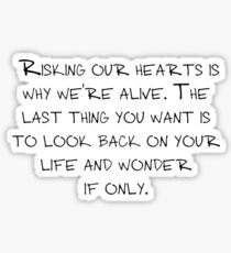 "Mike Royce's letter: ""Risking our hearts is why we're alive. The last thing you want is to look back on your life and wonder if only."" Sticker"